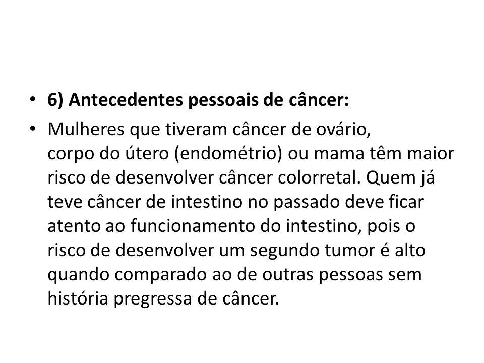 6) Antecedentes pessoais de câncer: