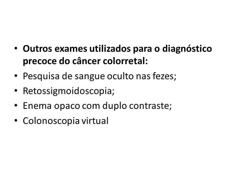 Outros exames utilizados para o diagnóstico precoce do câncer colorretal: