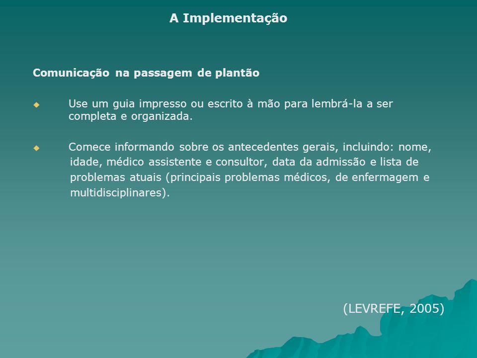 A Implementação (LEVREFE, 2005) Comunicação na passagem de plantão