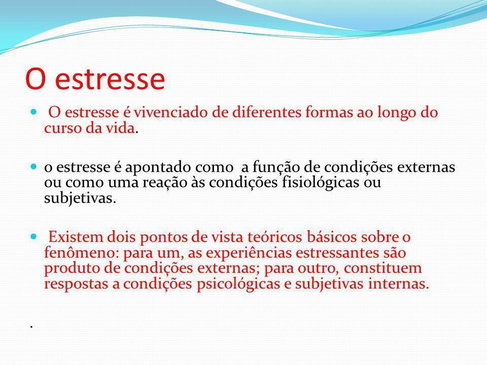 O estresse O estresse é vivenciado de diferentes formas ao longo do curso da vida.