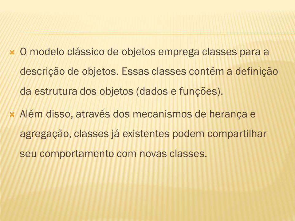 O modelo clássico de objetos emprega classes para a descrição de objetos. Essas classes contém a definição da estrutura dos objetos (dados e funções).