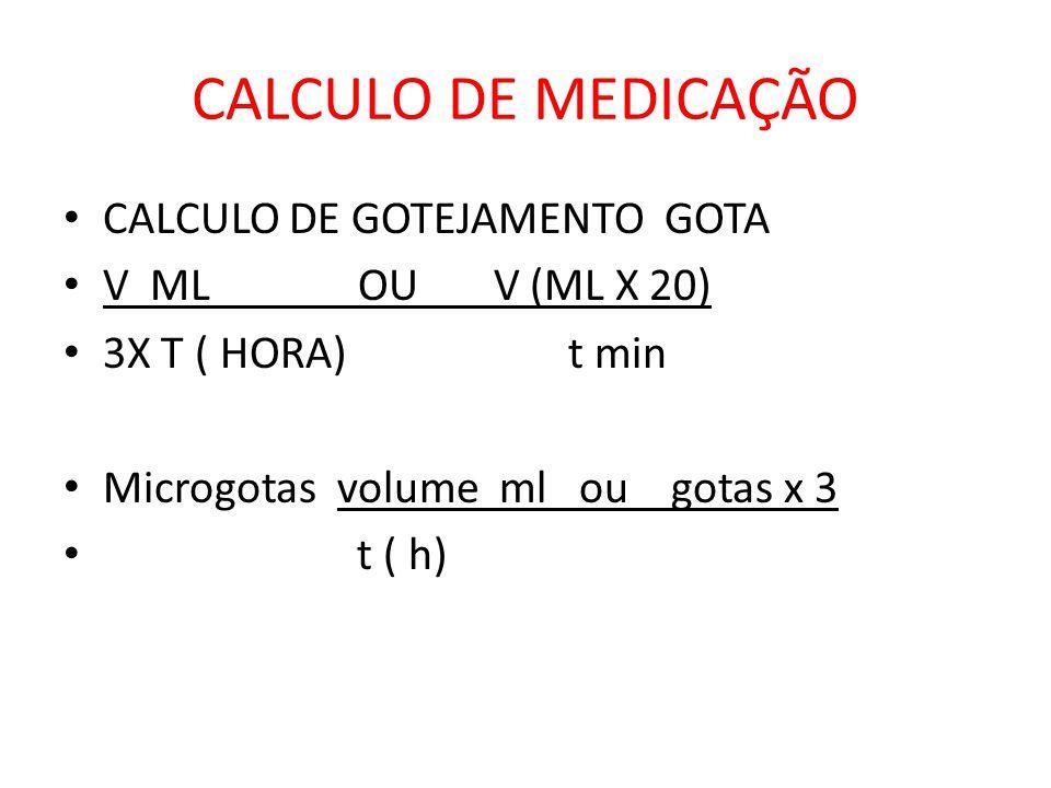 CALCULO DE MEDICAÇÃO CALCULO DE GOTEJAMENTO GOTA V ML OU V (ML X 20)