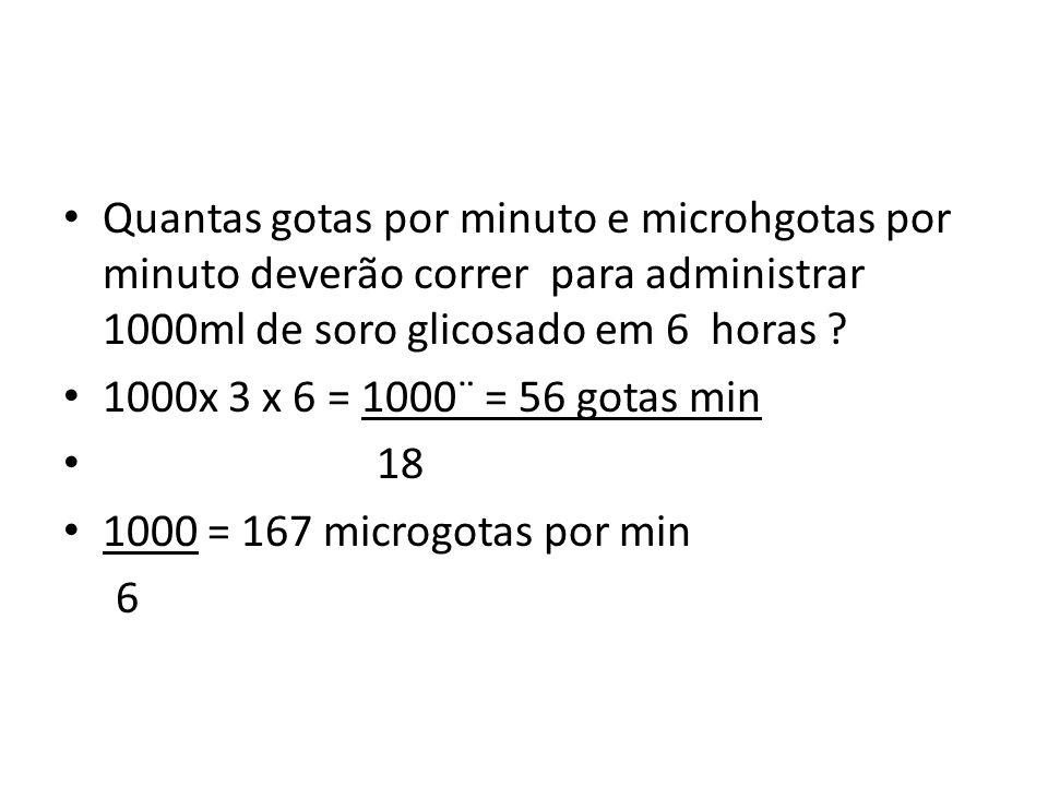 Quantas gotas por minuto e microhgotas por minuto deverão correr para administrar 1000ml de soro glicosado em 6 horas