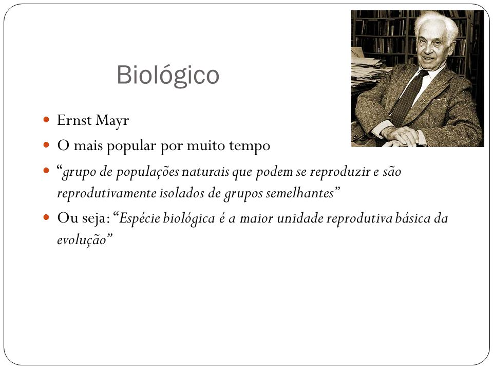 Biológico Ernst Mayr O mais popular por muito tempo