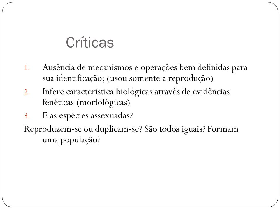 Críticas Ausência de mecanismos e operações bem definidas para sua identificação; (usou somente a reprodução)