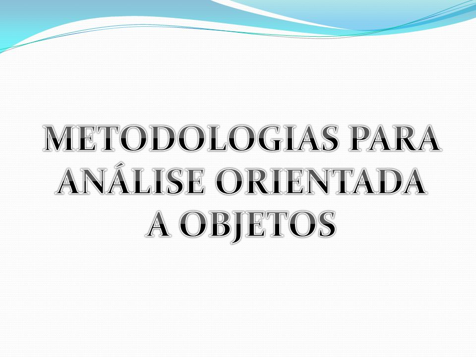 METODOLOGIAS PARA ANÁLISE ORIENTADA A OBJETOS