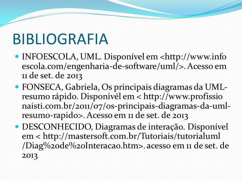 BIBLIOGRAFIA INFOESCOLA, UML. Disponível em <http://www.info escola.com/engenharia-de-software/uml/>. Acesso em 11 de set. de 2013.