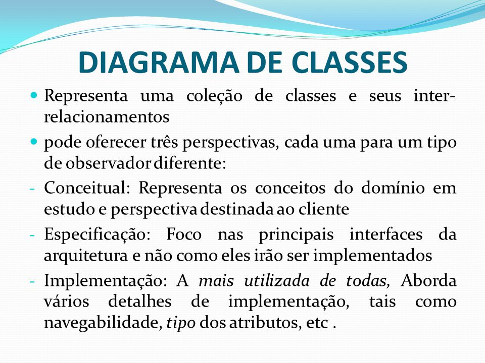 DIAGRAMA DE CLASSES Representa uma coleção de classes e seus inter-relacionamentos.