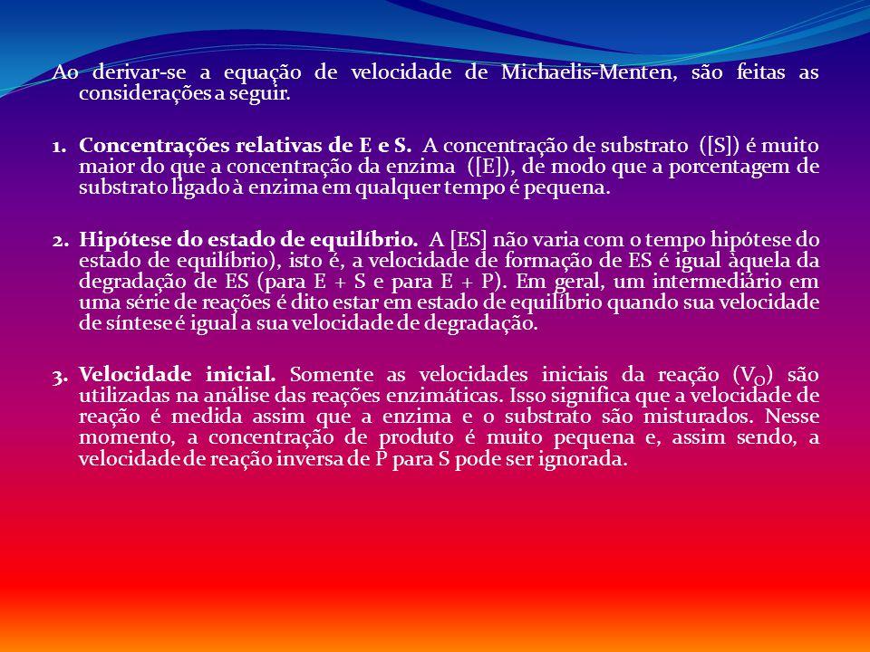 Ao derivar-se a equação de velocidade de Michaelis-Menten, são feitas as considerações a seguir.