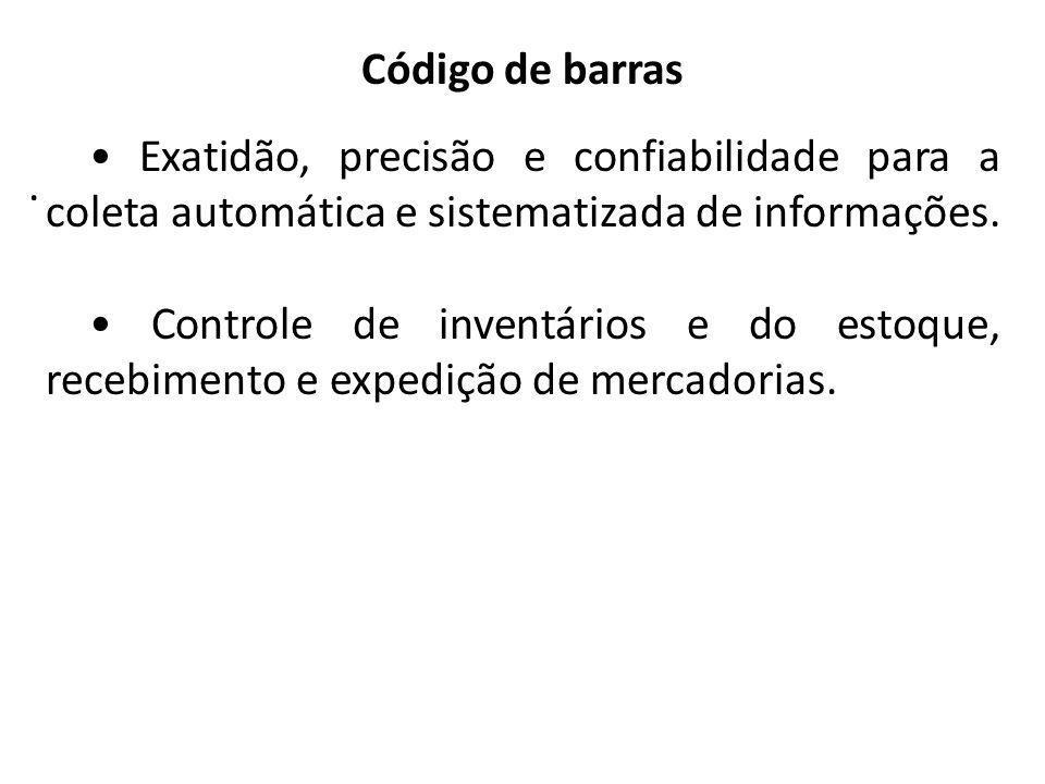 Almoxarifado . Código de barras. • Exatidão, precisão e confiabilidade para a coleta automática e sistematizada de informações.