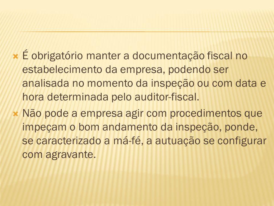 É obrigatório manter a documentação fiscal no estabelecimento da empresa, podendo ser analisada no momento da inspeção ou com data e hora determinada pelo auditor-fiscal.