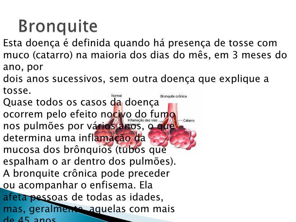 Bronquite Esta doença é definida quando há presença de tosse com muco (catarro) na maioria dos dias do mês, em 3 meses do ano, por.