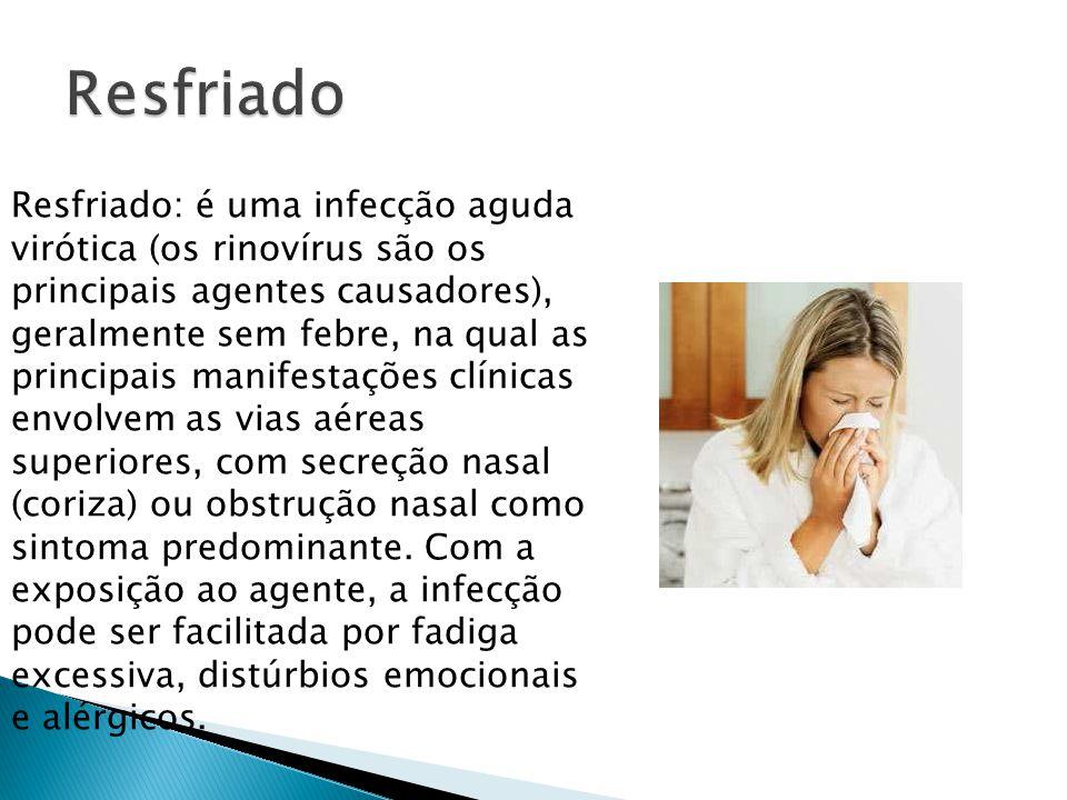Resfriado Resfriado: é uma infecção aguda