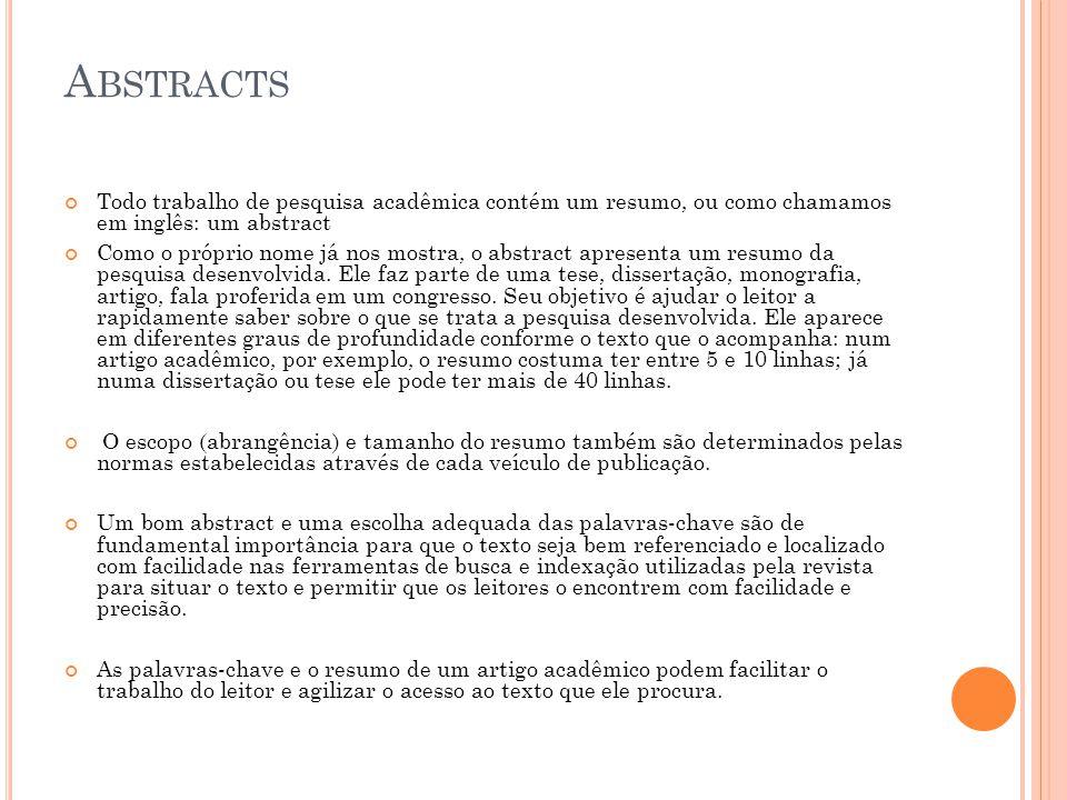 Abstracts Todo trabalho de pesquisa acadêmica contém um resumo, ou como chamamos em inglês: um abstract.