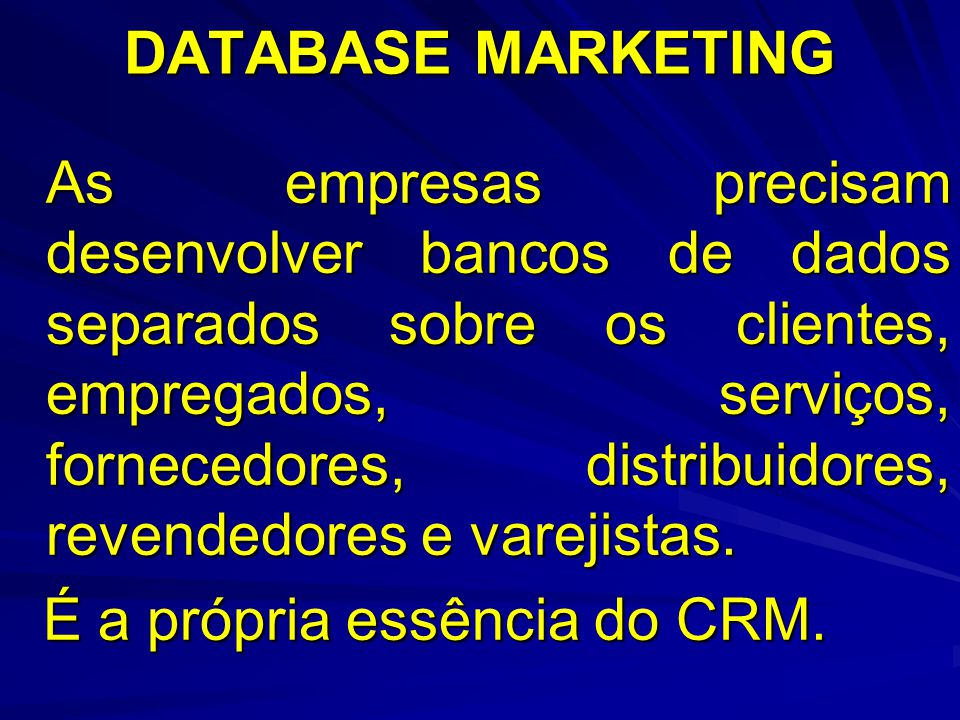 DATABASE MARKETING É a própria essência do CRM.