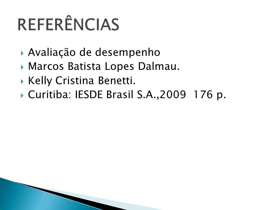REFERÊNCIAS Avaliação de desempenho Marcos Batista Lopes Dalmau.