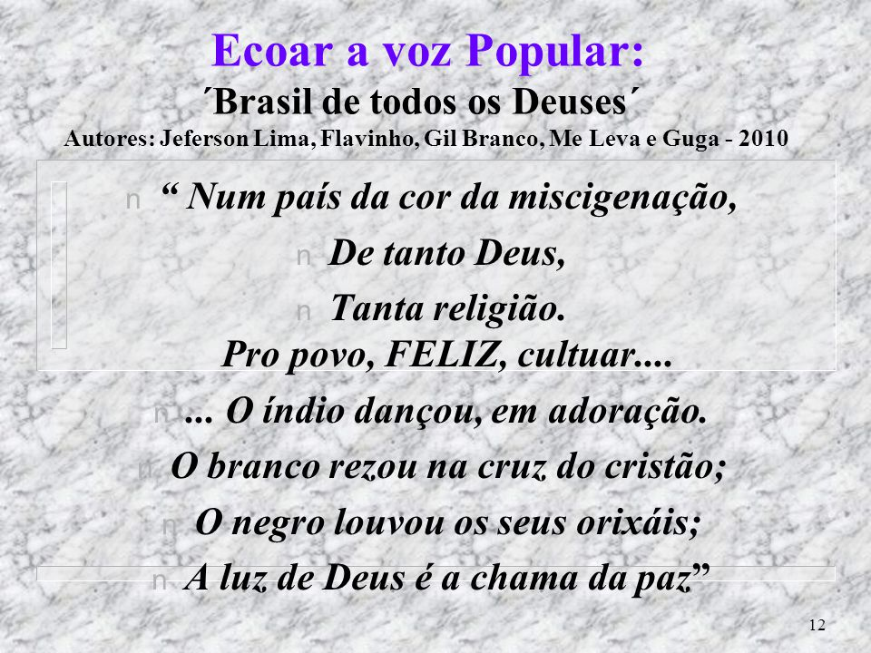 Ecoar a voz Popular: ´Brasil de todos os Deuses´ Autores: Jeferson Lima, Flavinho, Gil Branco, Me Leva e Guga - 2010