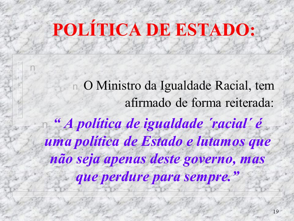 POLÍTICA DE ESTADO: O Ministro da Igualdade Racial, tem afirmado de forma reiterada: