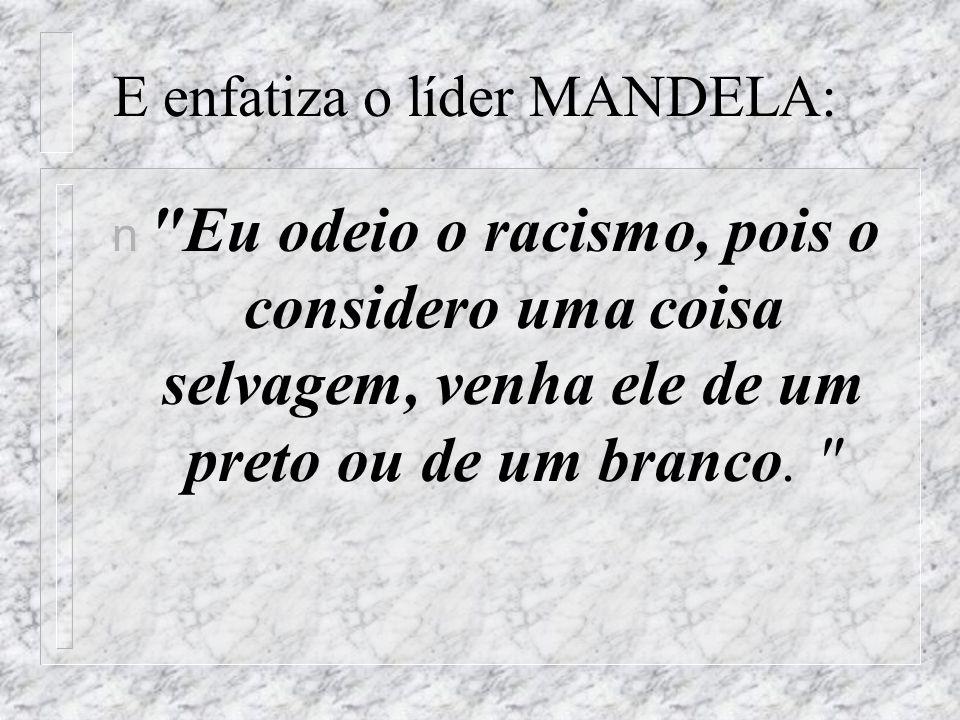 E enfatiza o líder MANDELA: