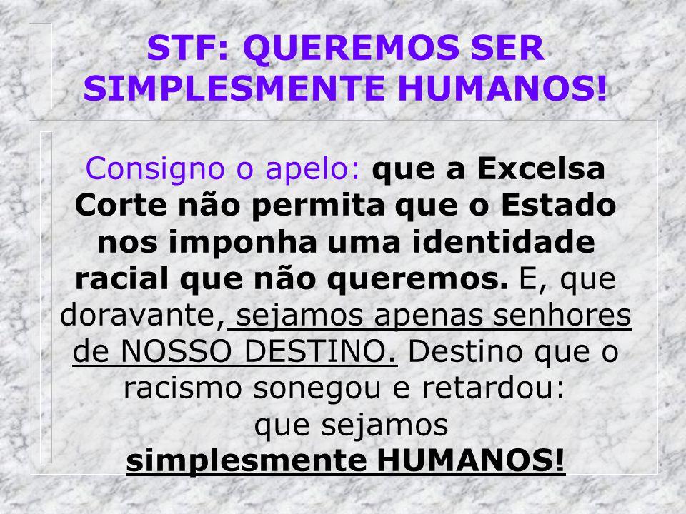 STF: QUEREMOS SER SIMPLESMENTE HUMANOS