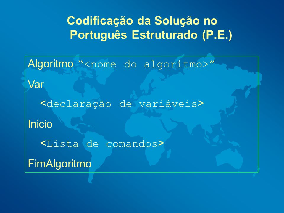 Codificação da Solução no Português Estruturado (P.E.)