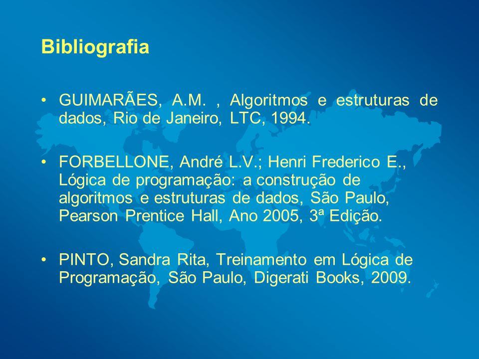 Bibliografia GUIMARÃES, A.M. , Algoritmos e estruturas de dados, Rio de Janeiro, LTC, 1994.