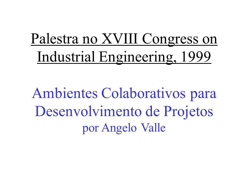 Palestra no XVIII Congress on Industrial Engineering, 1999 Ambientes Colaborativos para Desenvolvimento de Projetos por Angelo Valle