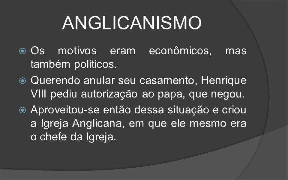 ANGLICANISMO Os motivos eram econômicos, mas também políticos.