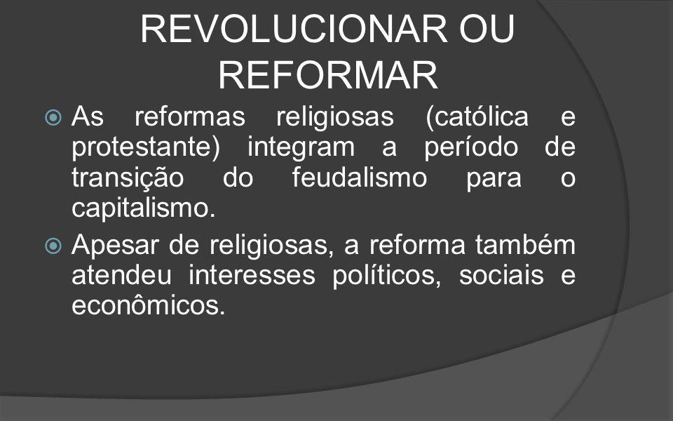 REVOLUCIONAR OU REFORMAR