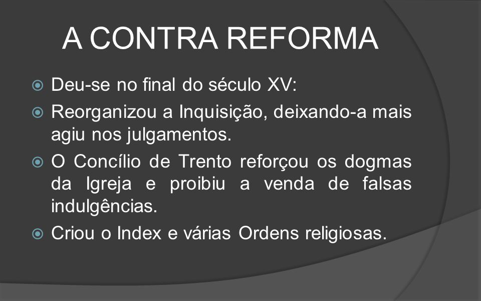 A CONTRA REFORMA Deu-se no final do século XV: