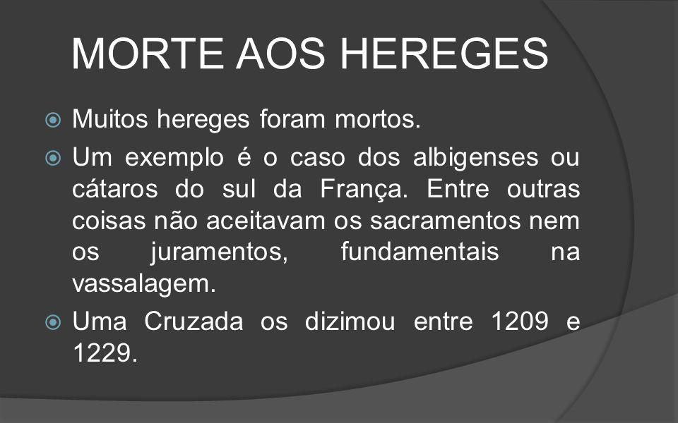 MORTE AOS HEREGES Muitos hereges foram mortos.
