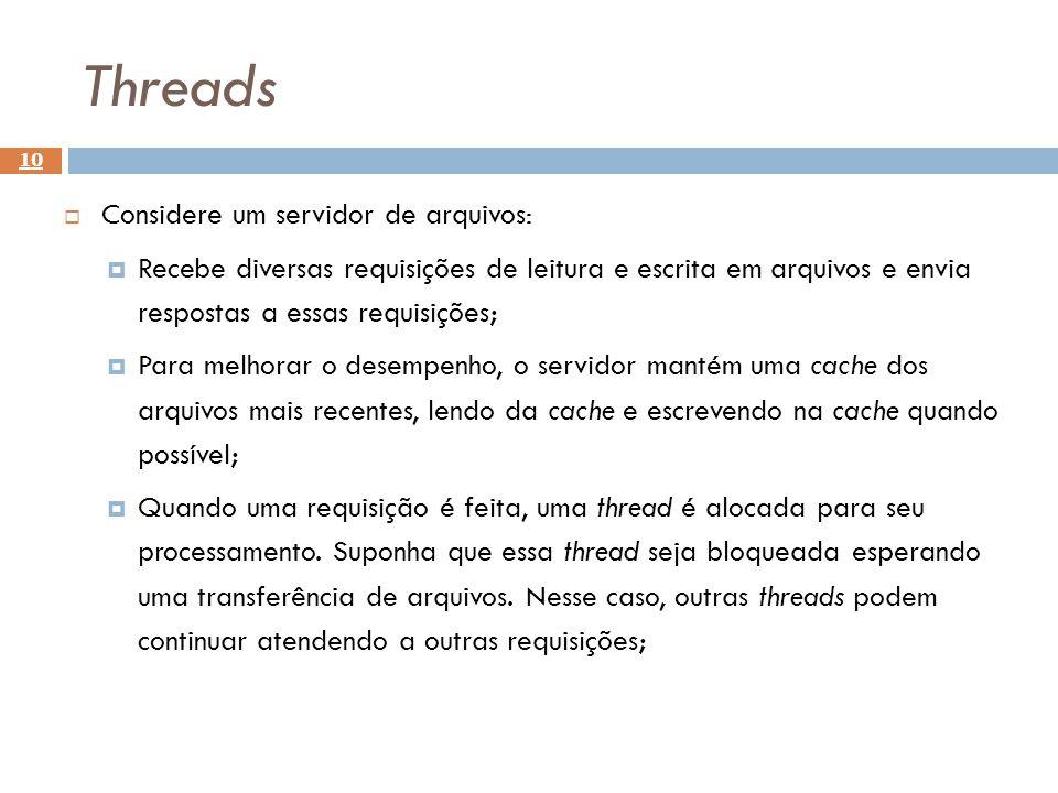 Threads Considere um servidor de arquivos: