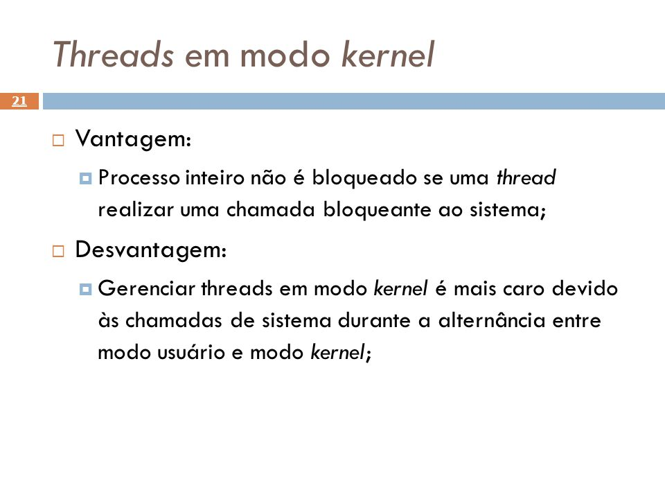 Threads em modo kernel Vantagem: Desvantagem: