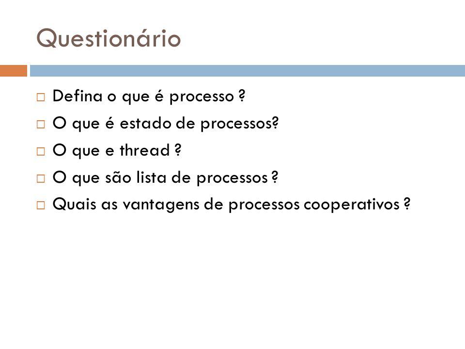 Questionário Defina o que é processo O que é estado de processos