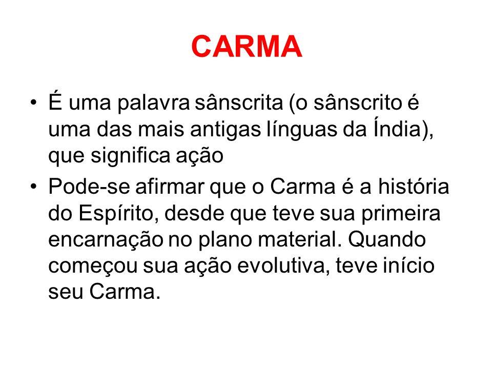 CARMA É uma palavra sânscrita (o sânscrito é uma das mais antigas línguas da Índia), que significa ação.