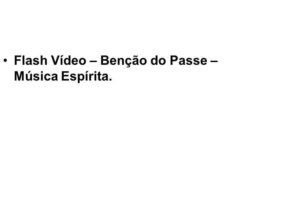 Flash Vídeo – Benção do Passe – Música Espírita.