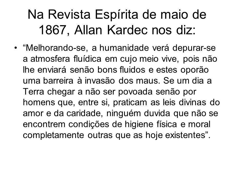 Na Revista Espírita de maio de 1867, Allan Kardec nos diz: