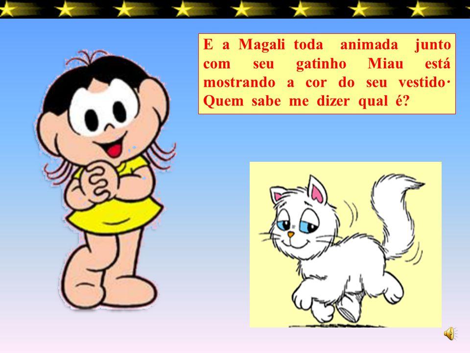 E a Magali toda animada junto com seu gatinho Miau está mostrando a cor do seu vestido.