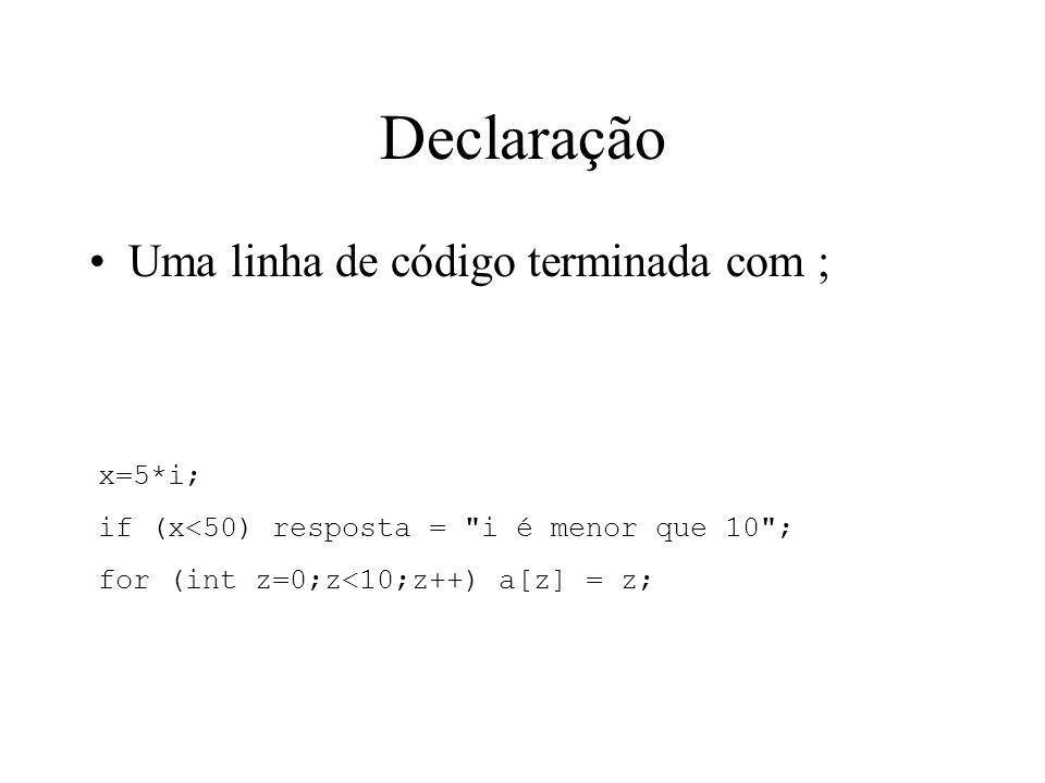 Declaração Uma linha de código terminada com ; x=5*i;