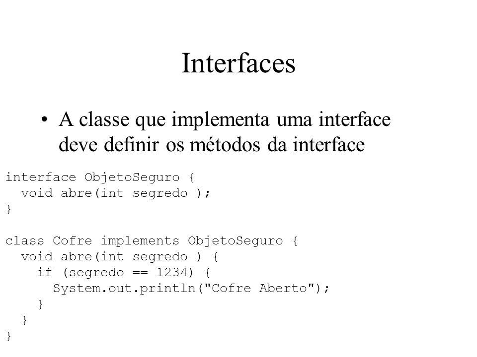 Interfaces A classe que implementa uma interface deve definir os métodos da interface. interface ObjetoSeguro {