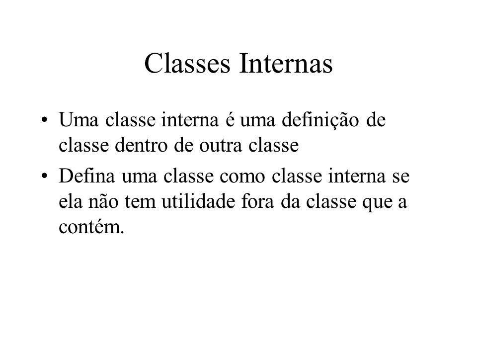 Classes Internas Uma classe interna é uma definição de classe dentro de outra classe.