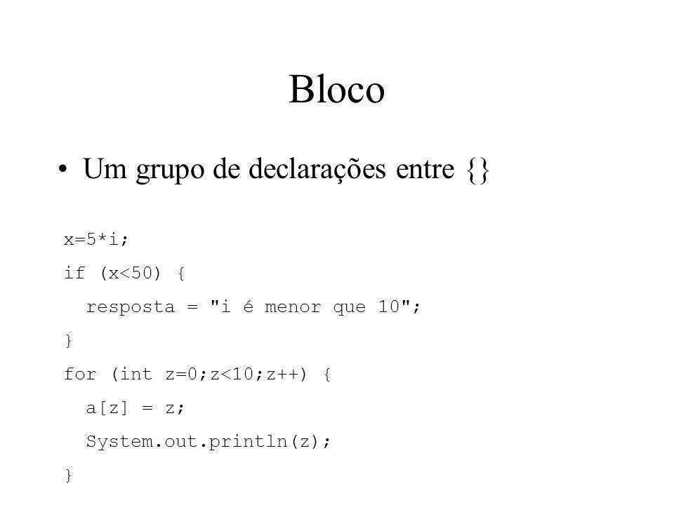Bloco Um grupo de declarações entre {} x=5*i; if (x<50) {