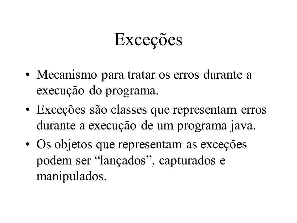 Exceções Mecanismo para tratar os erros durante a execução do programa.