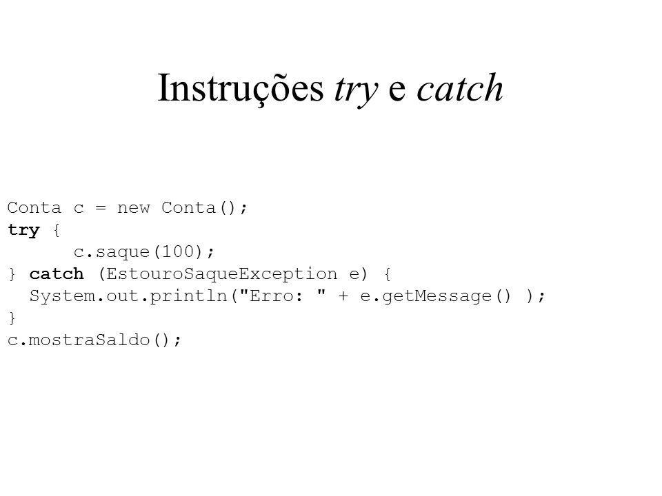 Instruções try e catch Conta c = new Conta(); try { c.saque(100);