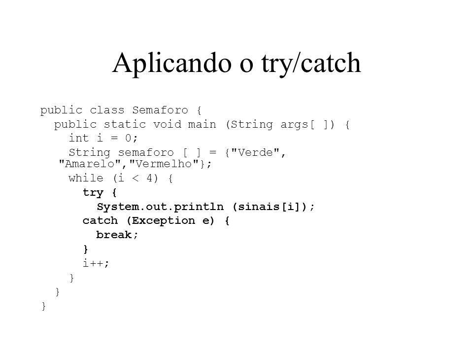 Aplicando o try/catch public class Semaforo {