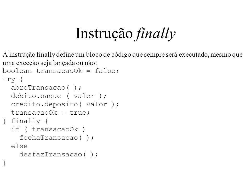 Instrução finally A instrução finally define um bloco de código que sempre será executado, mesmo que uma exceção seja lançada ou não: