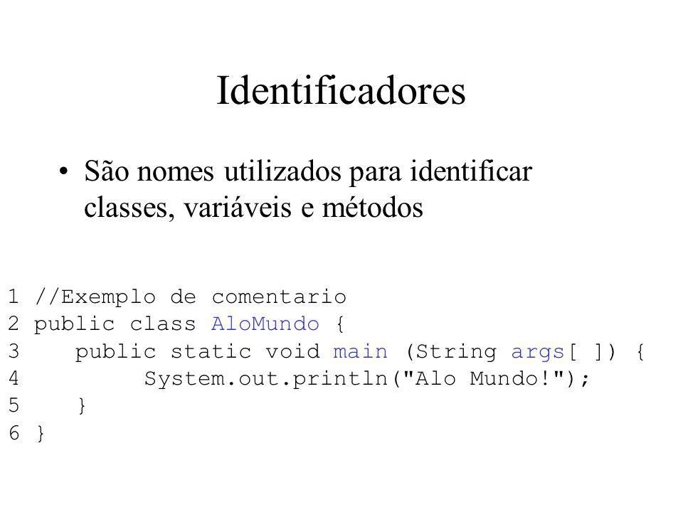 Identificadores São nomes utilizados para identificar classes, variáveis e métodos. 1 //Exemplo de comentario.