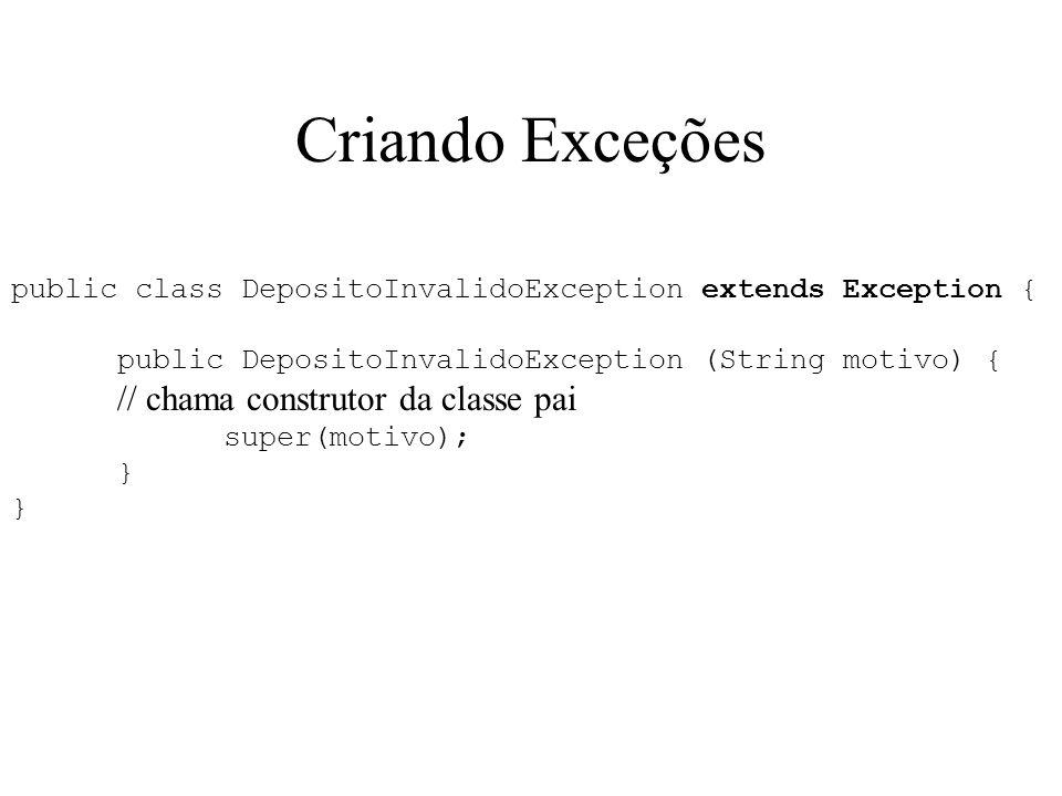 Criando Exceções public class DepositoInvalidoException extends Exception { public DepositoInvalidoException (String motivo) {