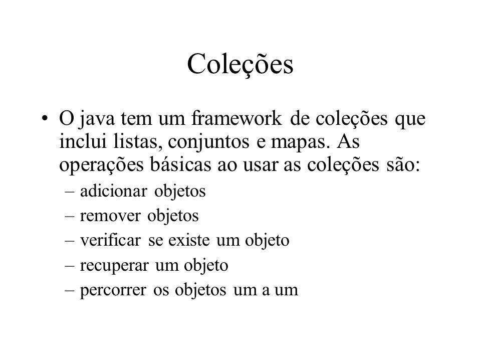 Coleções O java tem um framework de coleções que inclui listas, conjuntos e mapas. As operações básicas ao usar as coleções são: