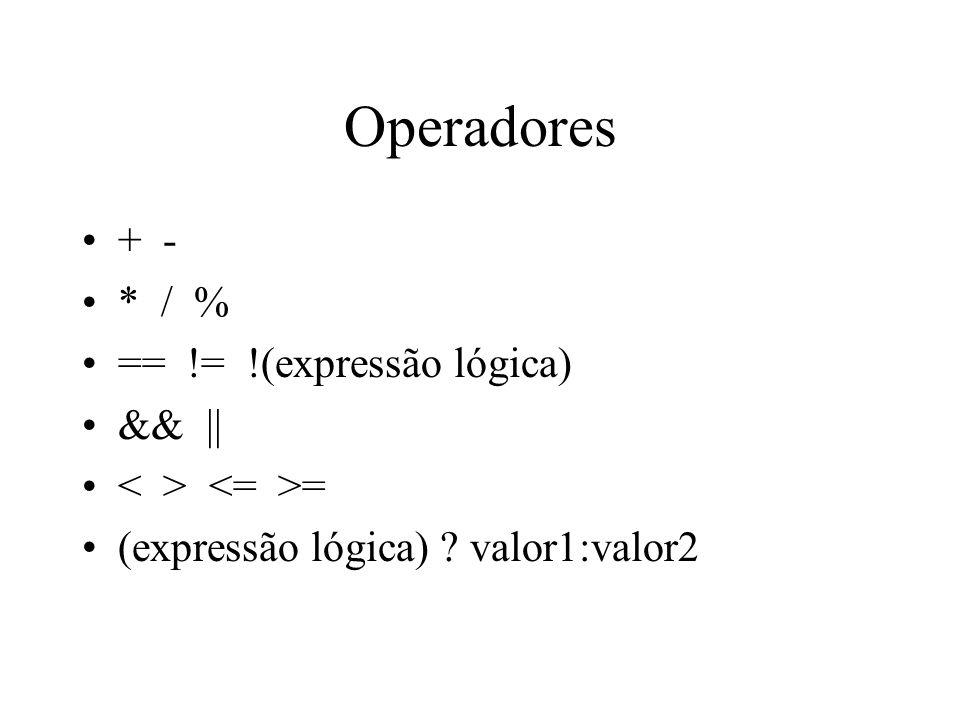 Operadores + - * / % == != !(expressão lógica) && ||